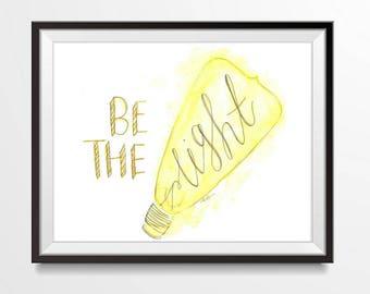Be The Light Printable Wall Art Calligraphy Home Decor Original Art Prints Inspirational Edison Watercolor Print Digital Download