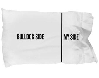 Bulldog Pillowcase - Funny Bulldog Pillow Case - Bulldog Side and My Side - Unique Bulldog Gifts