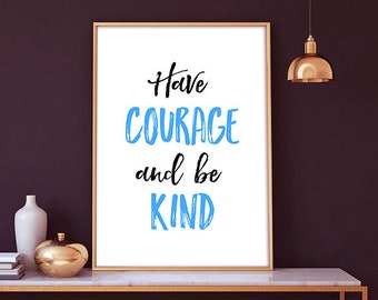 Have Courage and Be Kind -  office home decor, printable art, instant download, Quote Print, Inspirational Quote, typography modern,wall art
