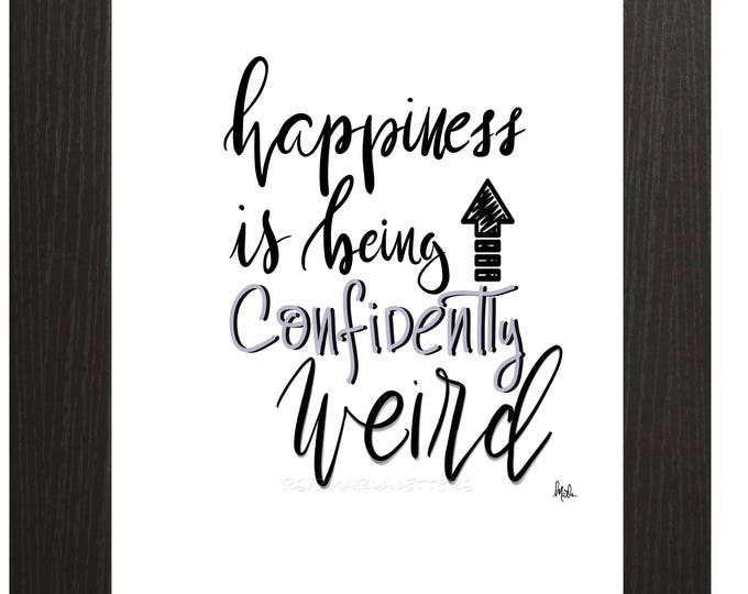 """Happiness is being confidently weird, Brush lettered downloadable print 8"""" x 10"""" black and white hand lettered"""