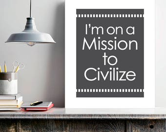 Mission To Civilize, Boss Gift, Office Wall Art, The Newsroom, TV quote print, dorm wall art, graduation gift, typography, funny quote print