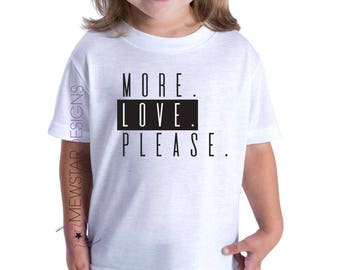 Custom Kids Shirt, More Love Please, Love Shirt, Toddler Tees, Boys, Girls, Trendy Tees, Kids Fashion, World Peace, Gifts