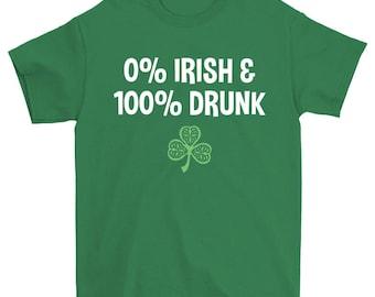 St. Patrick's Day Shirt - 0 percent Irish and 100 percent Drunk