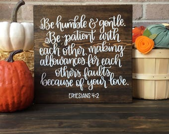 11 x 11   Be humble & gentle. Be patient with each other making allowances for each other's faults because of your love. Eph 4:2   Wood Sign