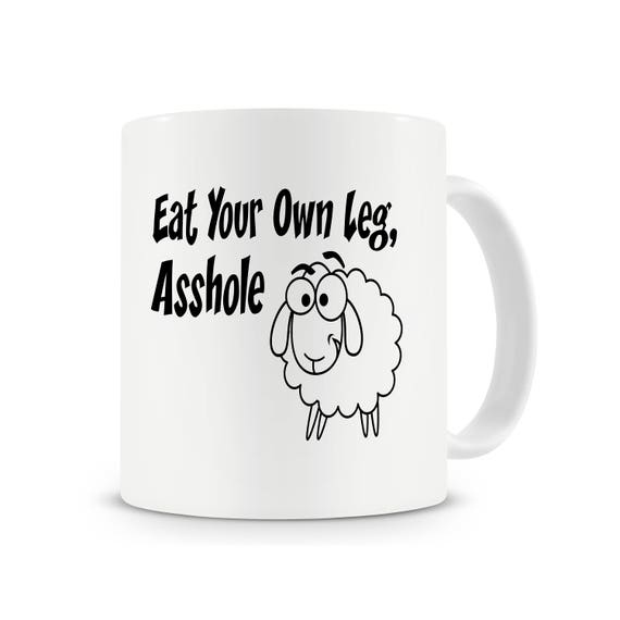 Eat Your Own Leg, A**hole Coffee Mug for Vegetarians