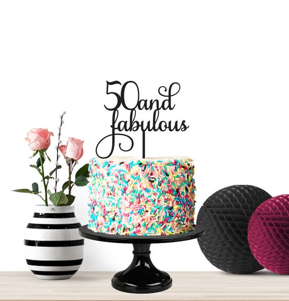 Birthday Cake Topper 50 And Fabulous Milestone Birthday