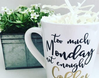 funny coffee mug, too much monday not enough coffee, funny work mug, boss mug, gift for friend