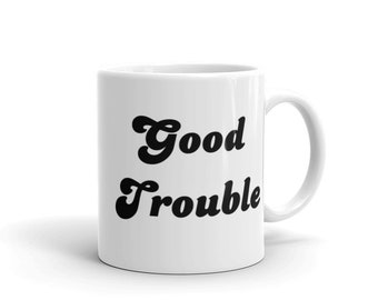 Good Trouble Mug - John Lewis - Protest - Dissent is Patriotic - Resist - The Resistance - Blue Wave