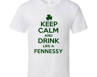 Keep Calm And Drink Like A Fennessy Irish T Shirt
