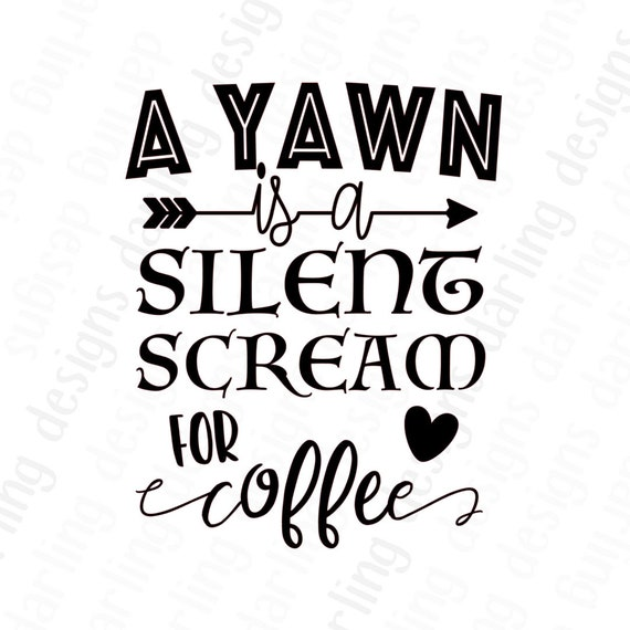 A yawn is a silent scream for coffee svg cut file for