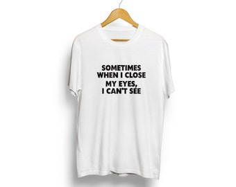 Sometimes when I close my eyes I can't see ~ Funny Shirt, Humor Shirt, Gifts for Teen Girls Fashion Trending Hipster Instagram Tops Tshirts