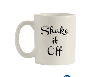 Shake it off mug, shake it off, coffee mug, coffee cup, unique coffee mugs, mug cup, mug quote. M00078.