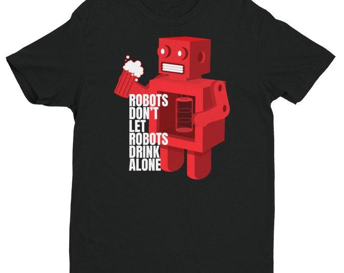 Robots Don't Let Robots Drink Alone Shirt | Funny Robot Shirt | Robot Drinking Shirt