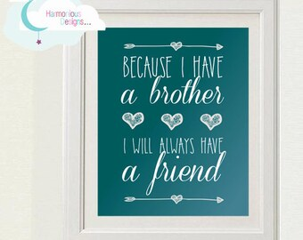 Because I Have A Brother I Will Always Have A Friend Digital INSTANT Print, Sibling, Nursery, Baby Wall Hanging, 8x10 inches