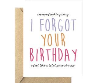 Sorry I Forgot Your Birthday, Sorry Card, Birthday Card, Anyone Birthday Card, Friend Birthday Card - 408C