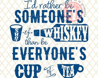 I'd Rather be Someone's Shot of Whiskey than be Everyone's Cup of Tea Editable vector Cut File .eps .ai .svg .pdf included INSTANT download