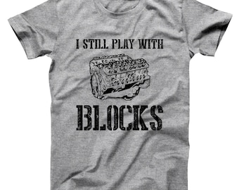 I Still Play With Blocks Funny Mechanic Engine Cars Basic Men's T-Shirt DT2164