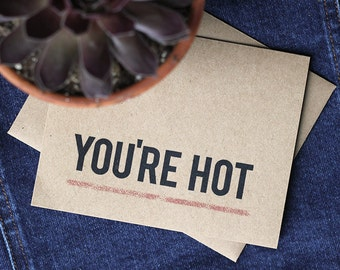 You're Hot Card - Recycled Youre Hot Greeting Card
