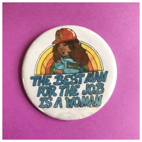 """2.25"""" Pinback Button - The Best Man For The Job Is A Woman - Large Pinback Button Badge - Empowering Feminist Hard Working Women Girlboss"""