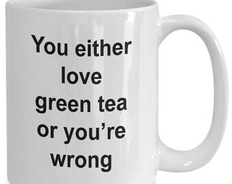 Funny mug green tea novelty fun gift for tea drinkers all day office coworker boss ceramic mug 11 oz or 15 oz