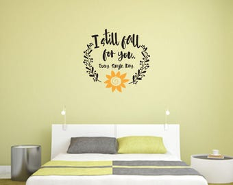 I still fall for you. Every. Single. Day. Multi-Colored Wall Decal - Great For Home, Bedroom and Living Room Decor