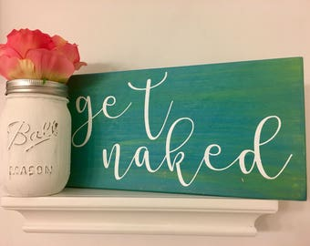 Get Naked Quote. Bathroom Decor. Bathroom Wall Decor. Rustic Bathroom Decor.
