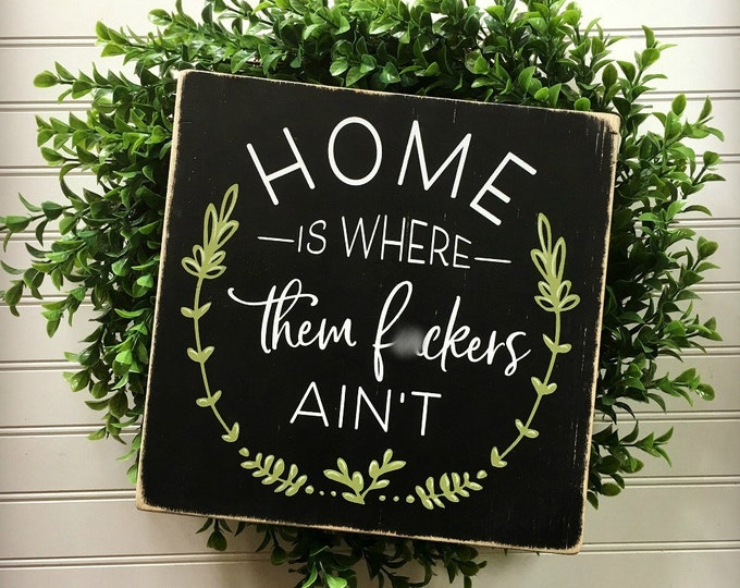 Home Sign, Home Is Where Them Fuckers Ain't, Sarcastic Home Sign, Funny Farmhouse Sign, Subversive Sign, Mature