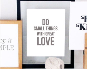 Do Small Things With Great Love - Quote Print