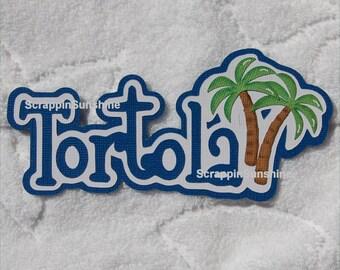 DISNEY Tortola Cruise  or Tortola Vacation Die Cut Title Scrapbook Page Paper Piece - SSFF