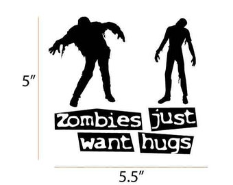 Zombie Just want Hugs vinyl decal