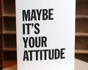 Maybe It's Your Attitude letterpress card