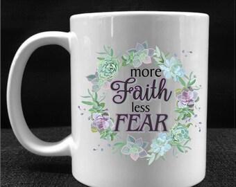 MUG, COFFEE CUP, More Faith Less Fear, Drinkware, Gift