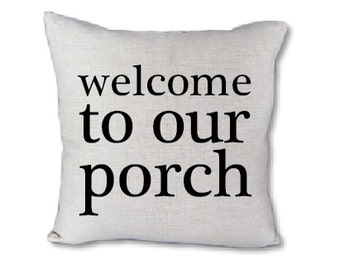 Welcome to our porch-Pillow Cover