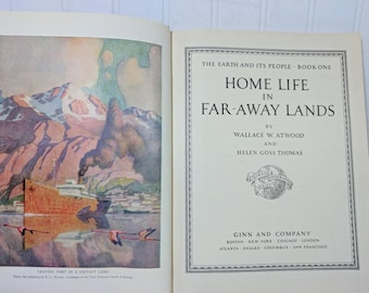 The Earth And Its People - Book One Home Life in Far-Away Lands by Wallace W. Atwood & Helen Goss Thomas ©1933 Grammar School Text Book
