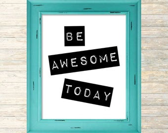 """Digital Print """"Be Awesome Today"""" Instant Download Printable Inspirational Art Print Poster Motivational Quote"""