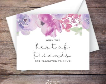 Only the Best of Friends Get Promoted to Aunt Pregnancy Announcement, Watercolor Flowers, Instant Download Card, Expecting Baby –Sadie