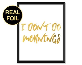 Gold Foil Print, I don't do mornings, Abstract, Minimal, typography, home decor, real gold foil, inspirational quote art prints
