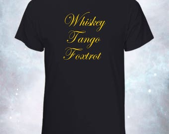 Whiskey Tango Foxtrot T-Shirt - What The F*** - Funny T-Shirt - Humorous Shirt - Elegant Shirt - Graphic Shirt - Funny Gift - Tina Fey