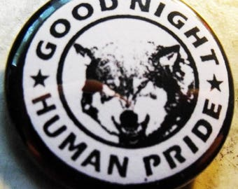 GOOD NIGHT HuMAN PRIDE  pinback buttons badges pack!