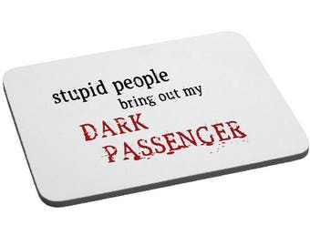 Stupid People Bring Out My Dark Passenger - Dexter Inspired - Mouse Pad - Mouse Mat - FREE UK SHIPPING