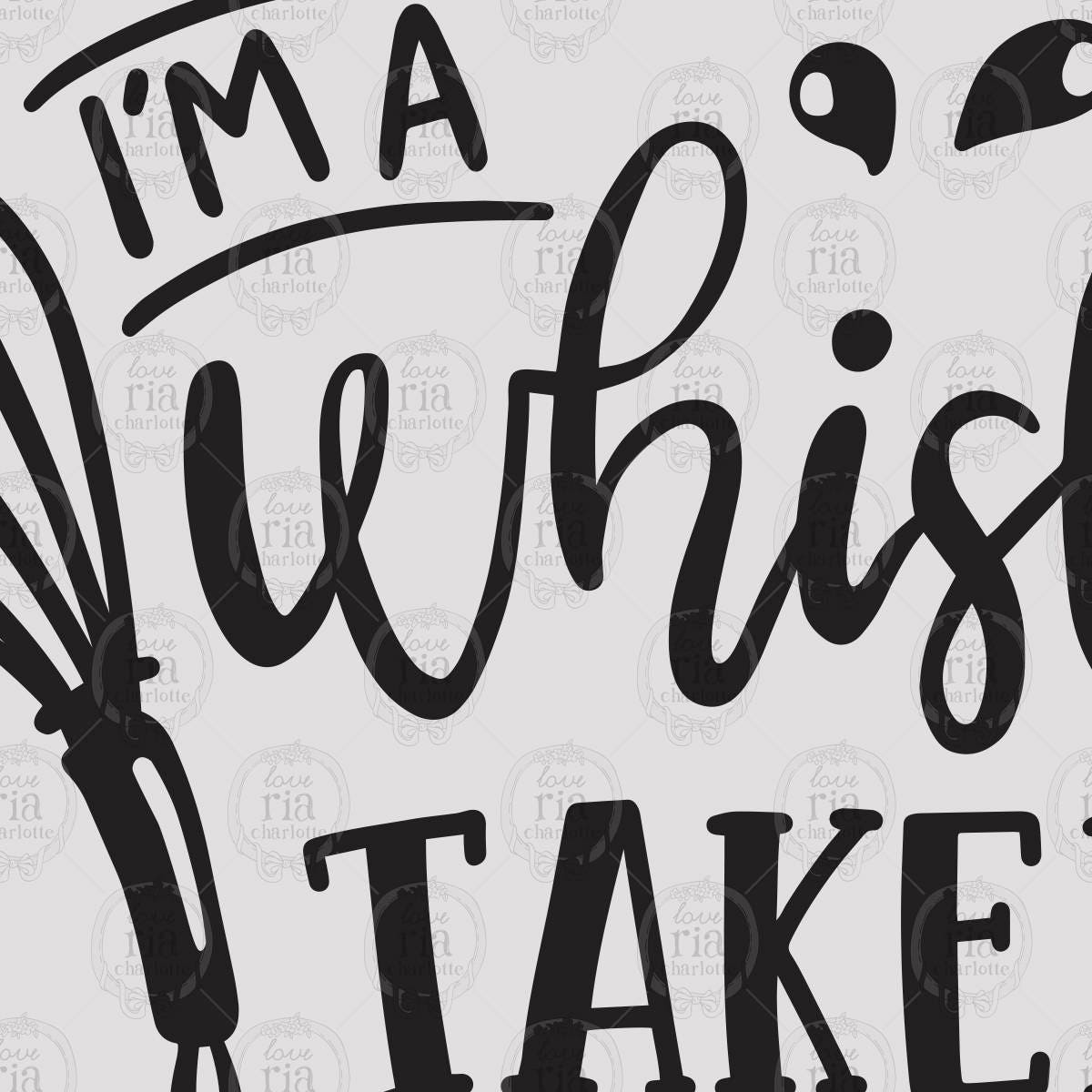 I M A Whisk Taker Fun Funny Quirky Baking Chef Quote