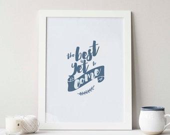 The best is yet to come, the best is yet to come print, christian wall art, christian prints, inspirational quote motivational wall art 8x10