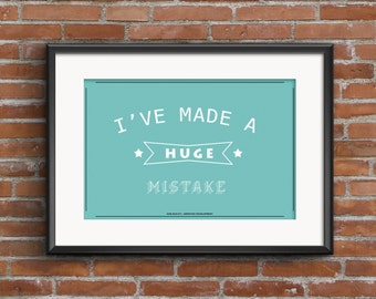 Arrested Development Quote Poster, Gob Bluth, I've made a huge mistake, Quote Print, Digital Art Print, A1 A2 A3, Arrested Development Quote