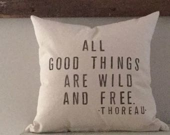 Thoreau quotation pillow cover -All good things are wild and free.