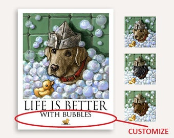 Lab in Bubble Bath FREE Custom Text 'Life is Better' Print