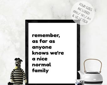 Nice normal family quote print, funny wall art, black and white print, family print, instant download, PRINTABLE wall art