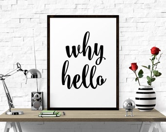 Motivational Print, Why Hello, Scandinavian Print, Quote Prints, Minimalist Art, Wall Art, Typography Print, Printable Quotes, Typography