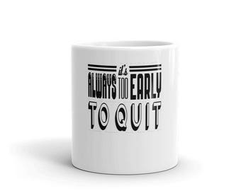 Too early to quit motivational coffee Mug