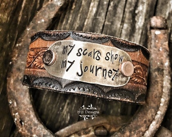 My scars show my journey - hand stamped - leather belt cuff