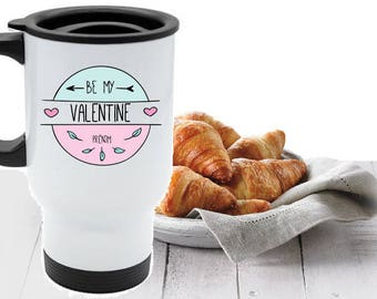 "PERSONALIZED travel MUG ""be my valentine"""